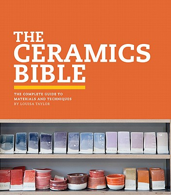 The Ceramics Bible By Taylor, Louisa